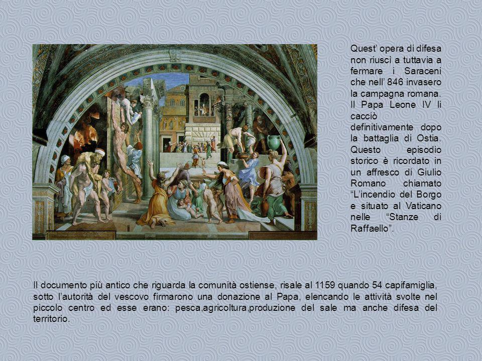 Durante le lotte tra Papato ed Impero il territorio ostiense passò sotto il controllo della Chiesa e Ostia divenne una dogana nella quale venivano pagate tutte le tasse per le merci che dovevano arrivare a Roma.