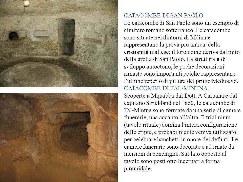 CATACOMBE DI SAN PAOLO Le catacombe di San Paolo sono un esempio di cimitero romano sotterraneo. Le catacombe sono situate nei dintorni di Mdina e rap
