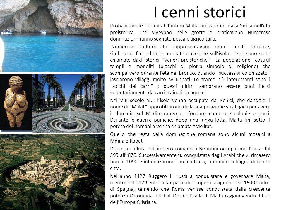 I cenni storici Probabilmente i primi abitanti di Malta arrivarono dalla Sicilia nelletà preistorica. Essi vivevano nelle grotte e praticavano Numeros