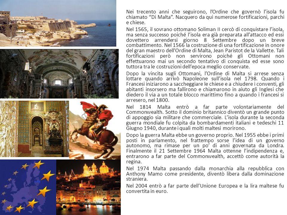 Nei trecento anni che seguirono, lOrdine che governò lisola fu chiamato Di Malta. Nacquero da qui numerose fortificazioni, parchi e chiese. Nel 1565,