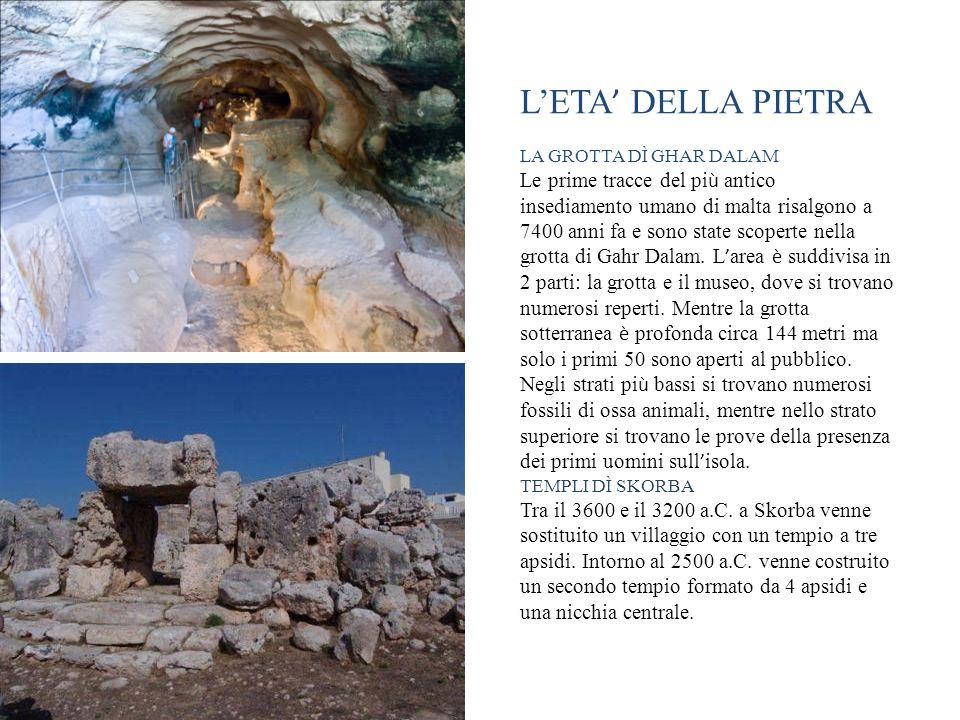 LETA DELLA PIETRA LA GROTTA DÌ GHAR DALAM Le prime tracce del pi ù antico insediamento umano di malta risalgono a 7400 anni fa e sono state scoperte n