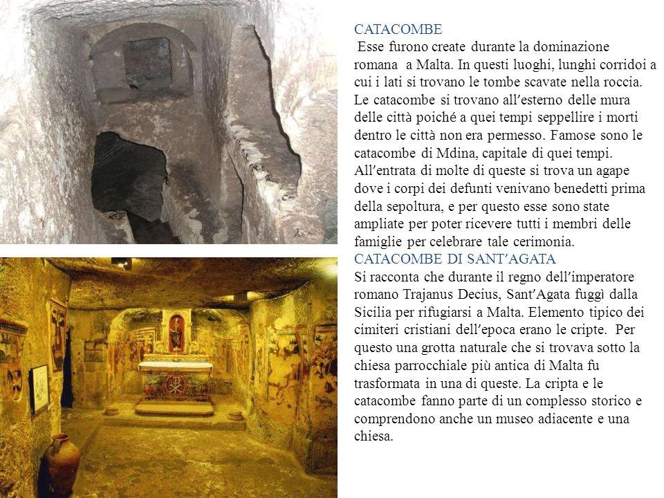 CATACOMBE Esse furono create durante la dominazione romana a Malta. In questi luoghi, lunghi corridoi a cui i lati si trovano le tombe scavate nella r
