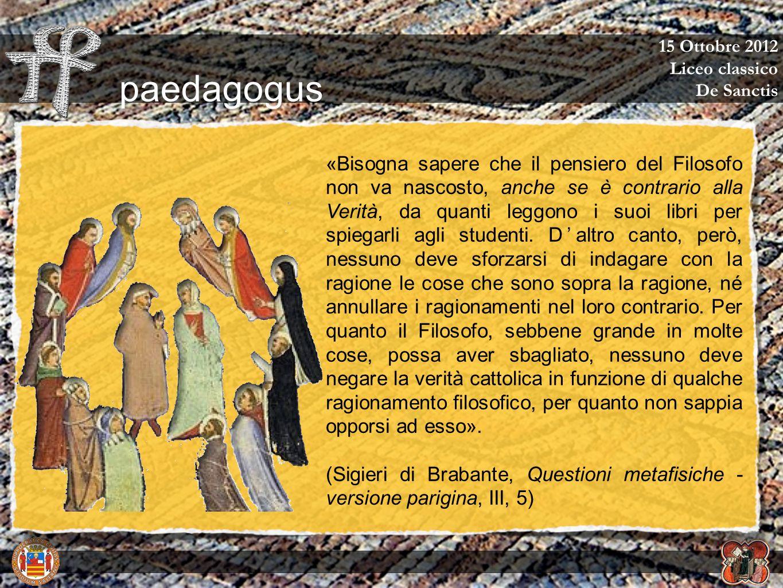 15 Ottobre 2012 Liceo classico De Sanctis «Bisogna sapere che il pensiero del Filosofo non va nascosto, anche se è contrario alla Verità, da quanti le