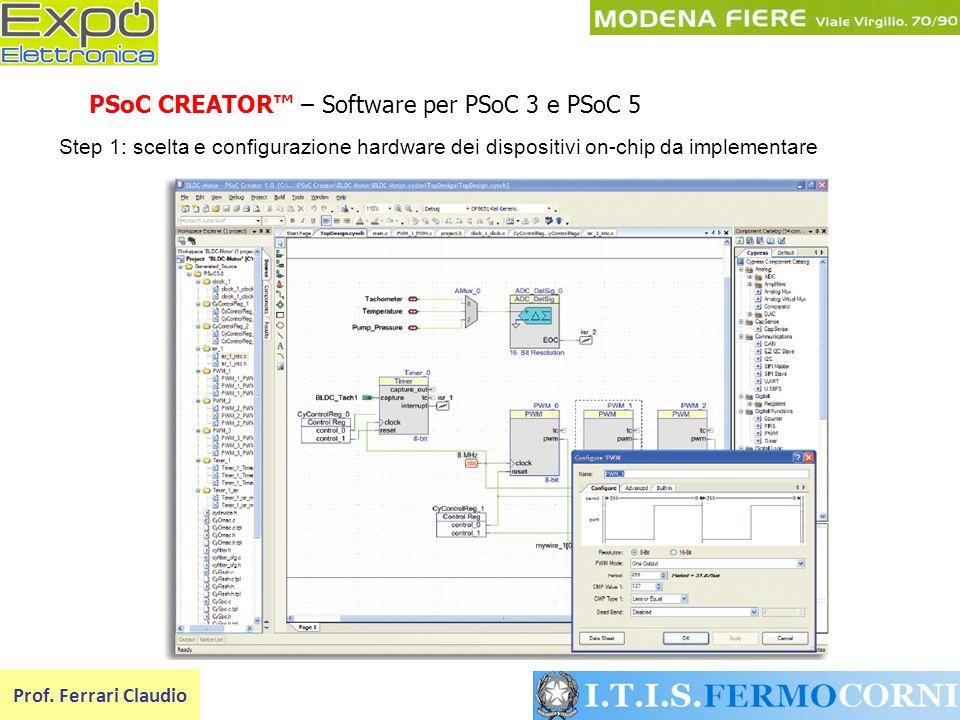 Prof. Ferrari Claudio PSoC CREATOR – Software per PSoC 3 e PSoC 5 Step 1: scelta e configurazione hardware dei dispositivi on-chip da implementare