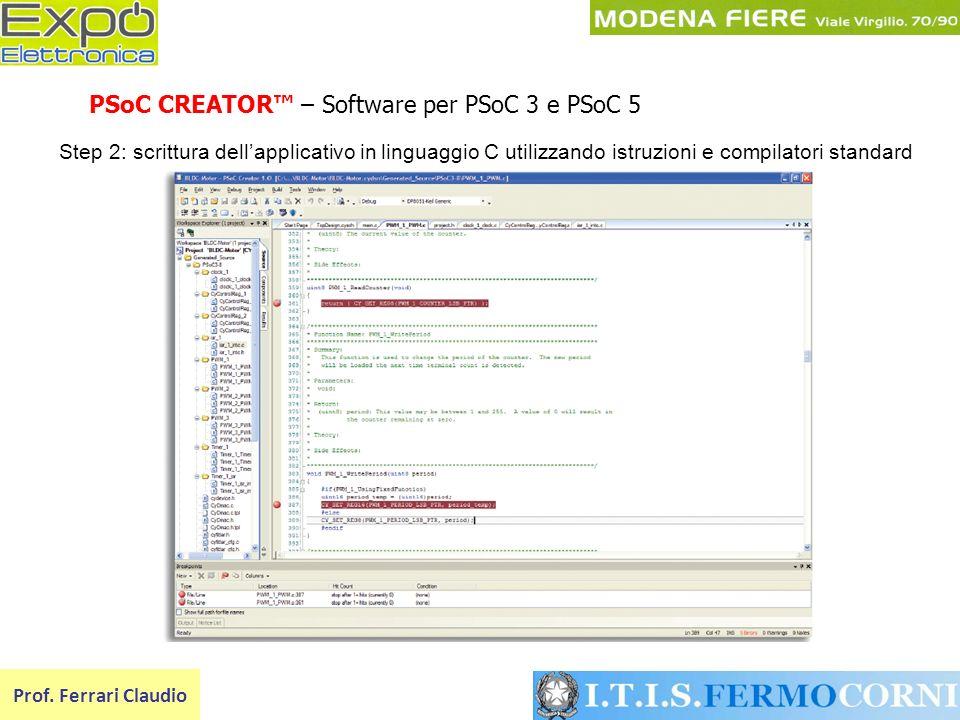 Prof. Ferrari Claudio PSoC CREATOR – Software per PSoC 3 e PSoC 5 Step 2: scrittura dellapplicativo in linguaggio C utilizzando istruzioni e compilato