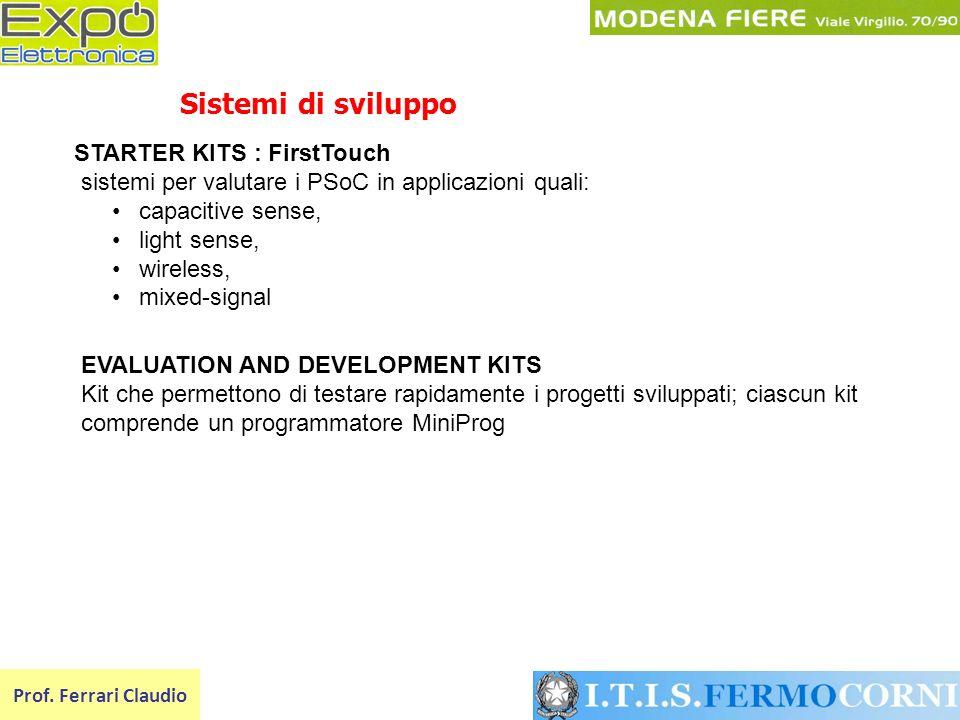 STARTER KITS : FirstTouch sistemi per valutare i PSoC in applicazioni quali: capacitive sense, light sense, wireless, mixed-signal Prof. Ferrari Claud