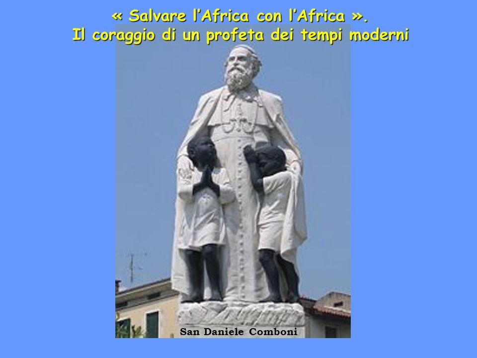 « Salvare lAfrica con lAfrica ». Il coraggio di un profeta dei tempi moderni San Daniele Comboni