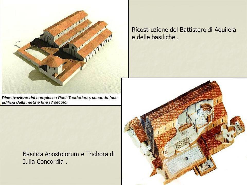 Ricostruzione del Battistero di Aquileia e delle basiliche. Basilica Apostolorum e Trichora di Iulia Concordia.
