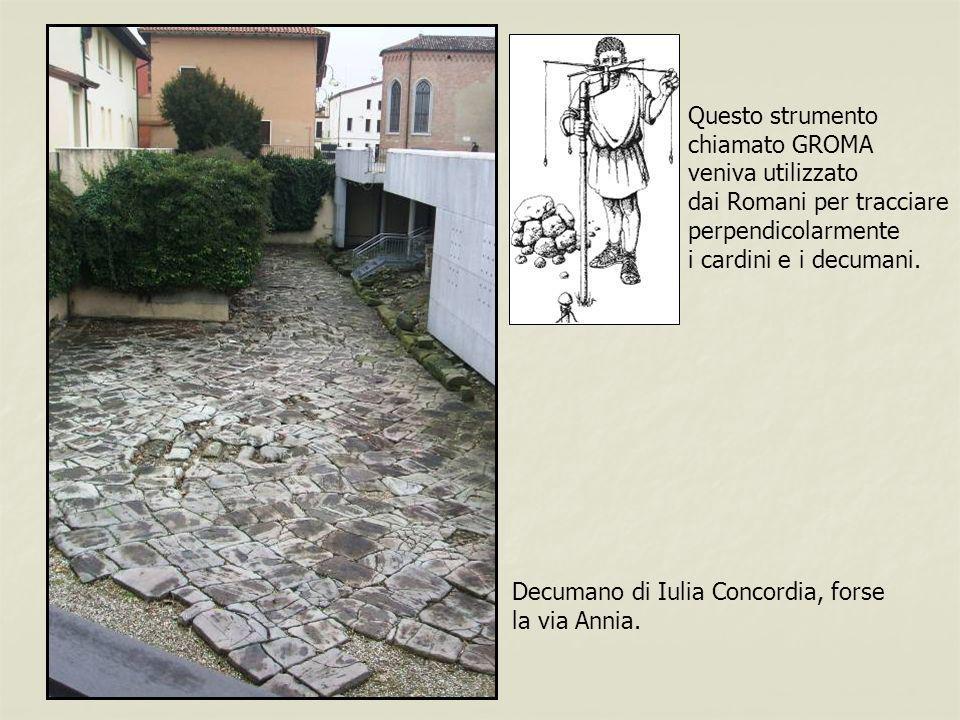 Decumano di Iulia Concordia, forse la via Annia. Questo strumento chiamato GROMA veniva utilizzato dai Romani per tracciare perpendicolarmente i cardi