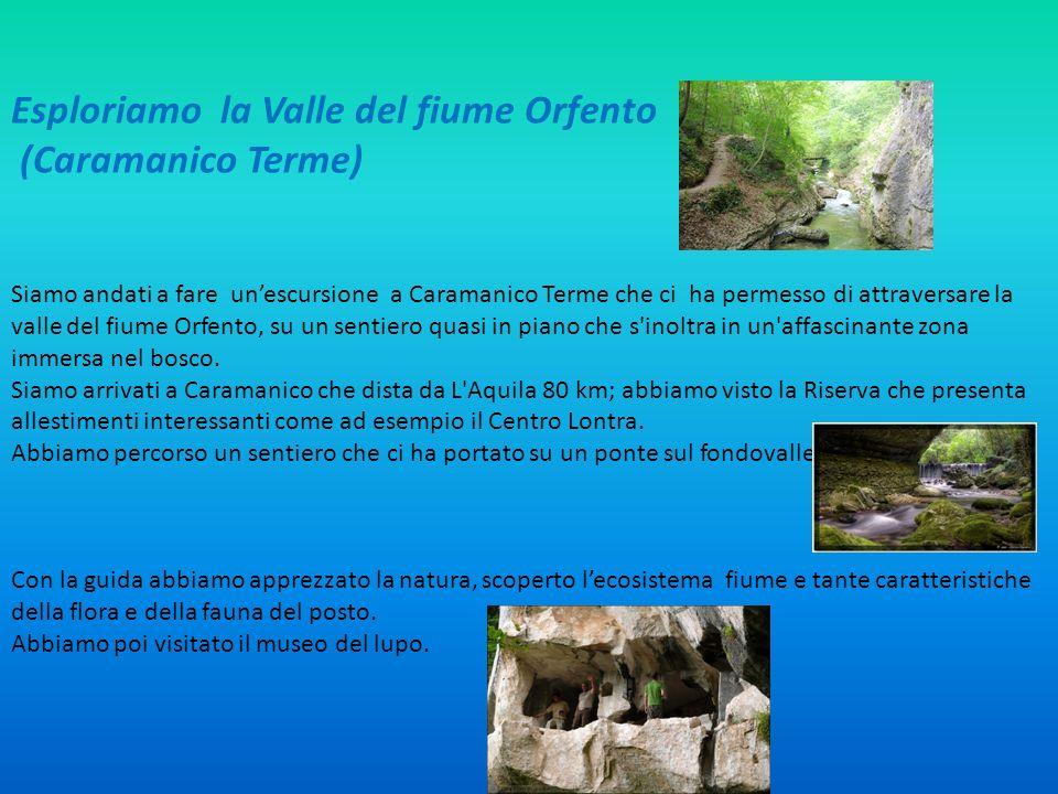 Esploriamo la Valle del fiume Orfento (Caramanico Terme) Siamo andati a fare unescursione a Caramanico Terme che ci ha permesso di attraversare la val