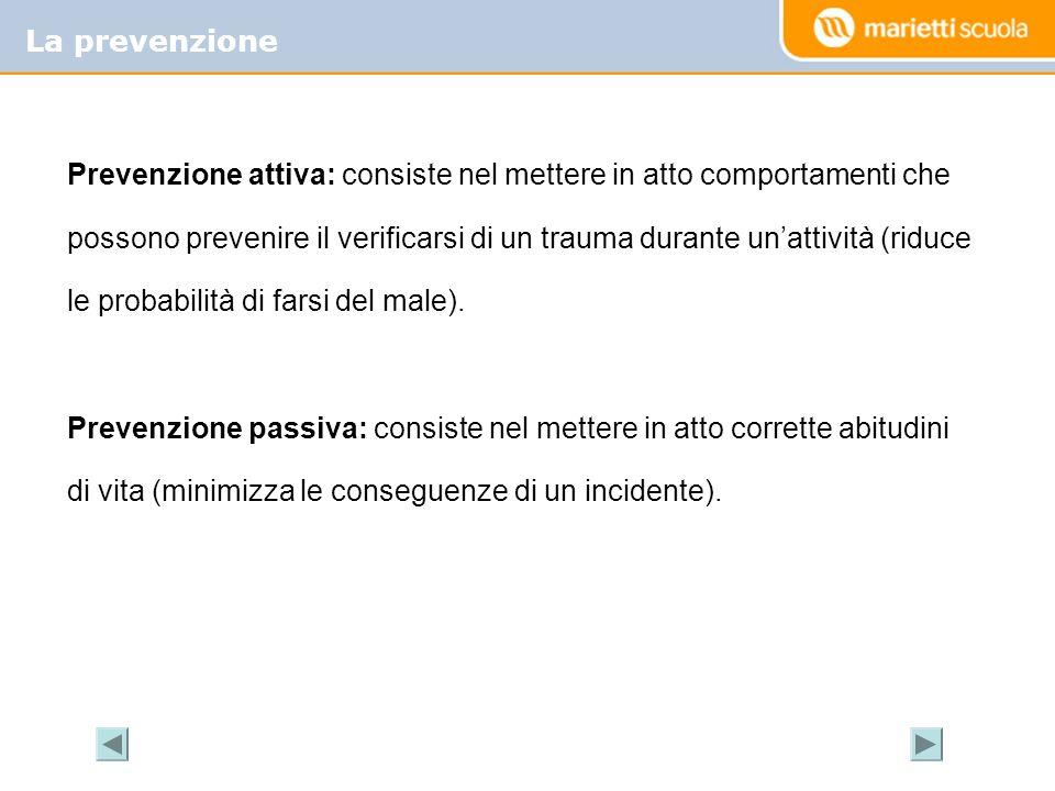 La prevenzione Prevenzione attiva: consiste nel mettere in atto comportamenti che possono prevenire il verificarsi di un trauma durante unattività (ri