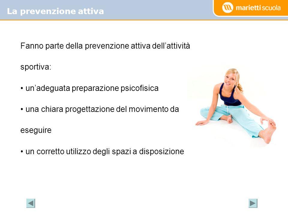 La prevenzione attiva Fanno parte della prevenzione attiva dellattività sportiva: unadeguata preparazione psicofisica una chiara progettazione del mov