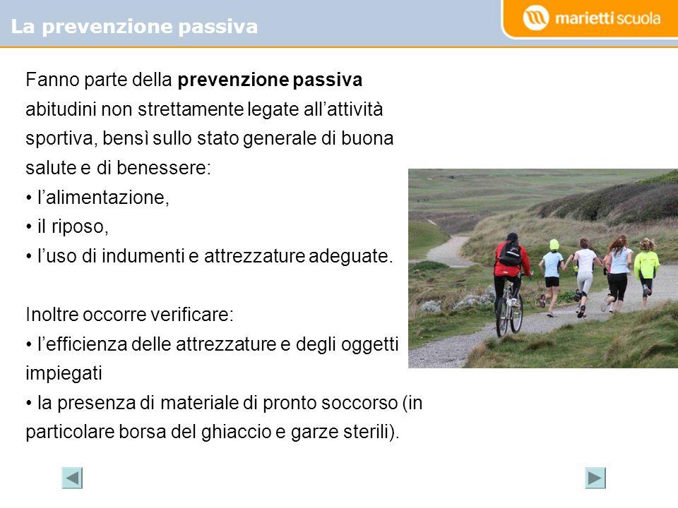 La prevenzione passiva Fanno parte della prevenzione passiva abitudini non strettamente legate allattività sportiva, bensì sullo stato generale di buo