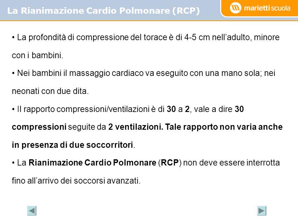 La Rianimazione Cardio Polmonare (RCP) La profondità di compressione del torace è di 4-5 cm nelladulto, minore con i bambini. Nei bambini il massaggio