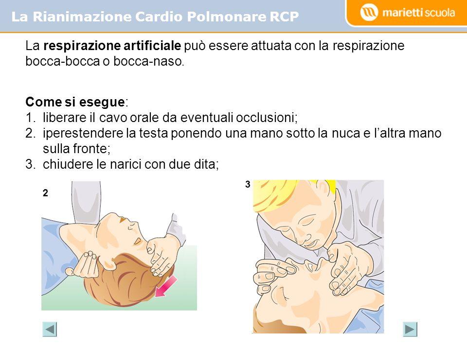 La Rianimazione Cardio Polmonare RCP La respirazione artificiale può essere attuata con la respirazione bocca-bocca o bocca-naso. Come si esegue: 1.li