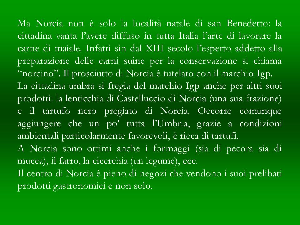Norcia (m 604 s.l.m.) - Piazza san Benedetto San Benedetto, patrono dEuropa e padre del monachesimo in Occidente, nacque in questa cittadina umbra nel 480 d.C.