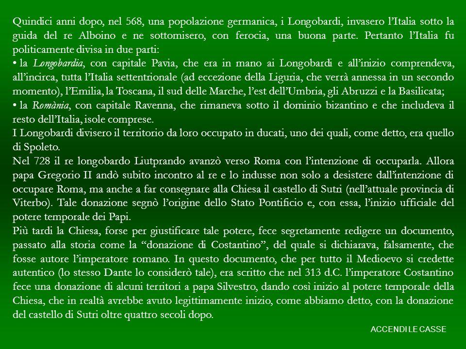 Quindici anni dopo, nel 568, una popolazione germanica, i Longobardi, invasero lItalia sotto la guida del re Alboino e ne sottomisero, con ferocia, una buona parte.