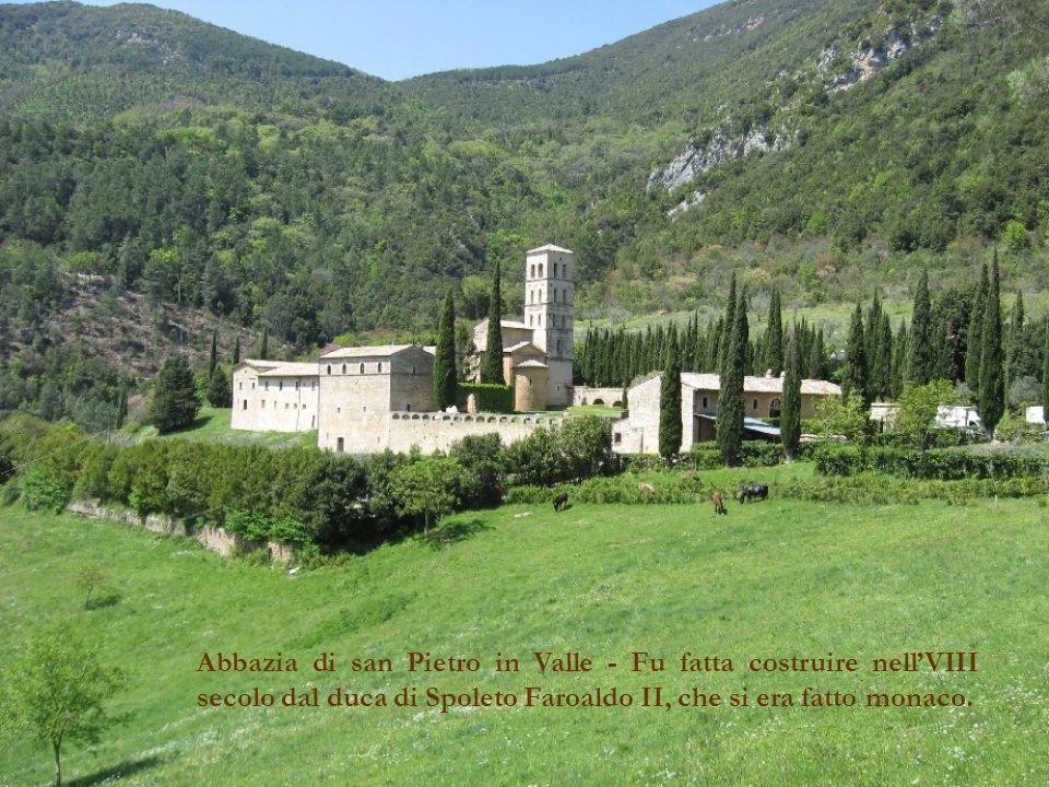 Abbazia di san Pietro in Valle - Fu fatta costruire nellVIII secolo dal duca di Spoleto Faroaldo II, che si era fatto monaco.