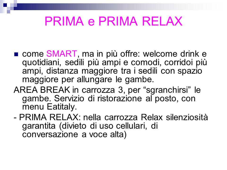 PRIMA e PRIMA RELAX come SMART, ma in più offre: welcome drink e quotidiani, sedili più ampi e comodi, corridoi più ampi, distanza maggiore tra i sedi