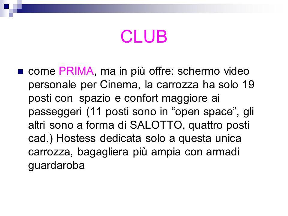 CLUB come PRIMA, ma in più offre: schermo video personale per Cinema, la carrozza ha solo 19 posti con spazio e confort maggiore ai passeggeri (11 pos
