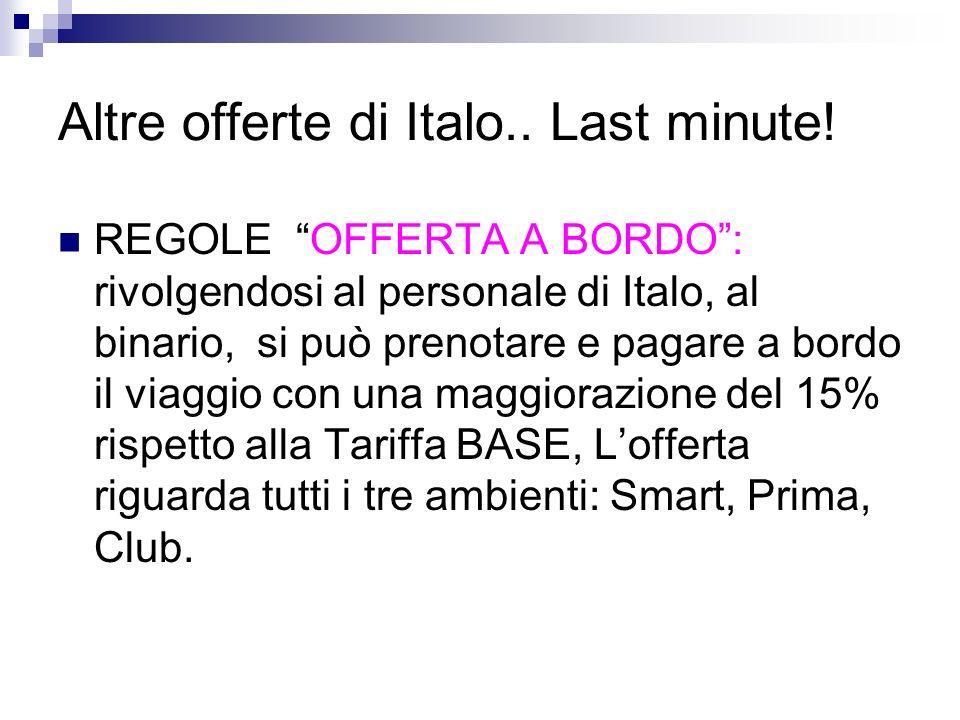 Altre offerte di Italo.. Last minute! REGOLE OFFERTA A BORDO: rivolgendosi al personale di Italo, al binario, si può prenotare e pagare a bordo il via