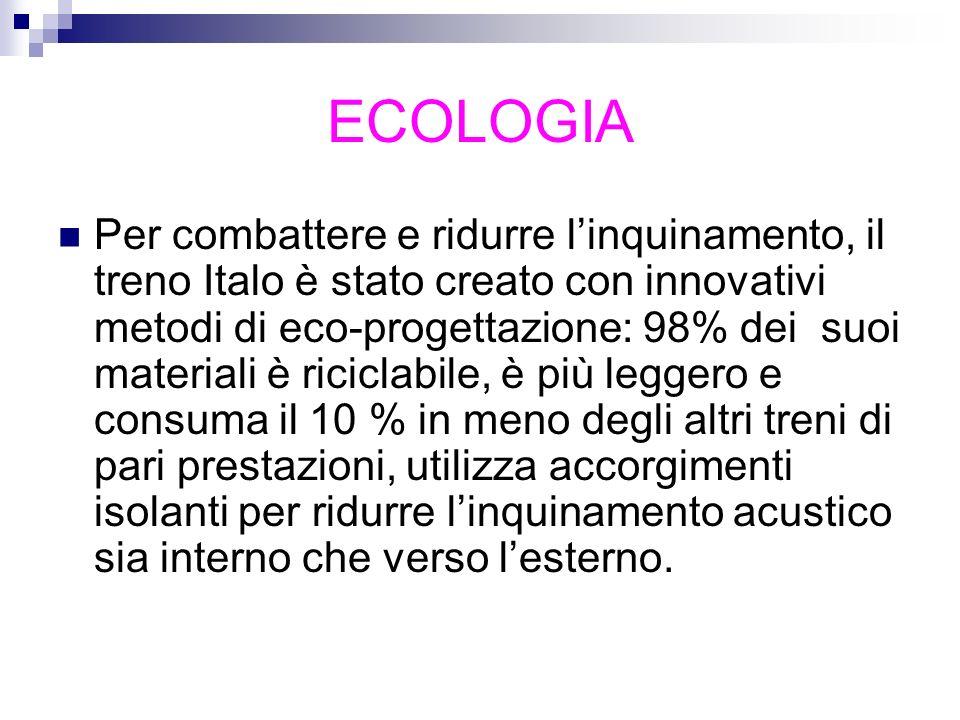 ECOLOGIA Per combattere e ridurre linquinamento, il treno Italo è stato creato con innovativi metodi di eco-progettazione: 98% dei suoi materiali è ri
