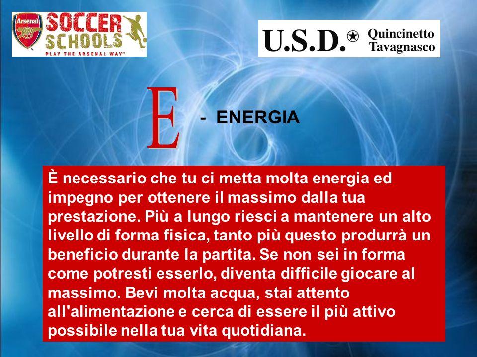 - ENERGIA È necessario che tu ci metta molta energia ed impegno per ottenere il massimo dalla tua prestazione.