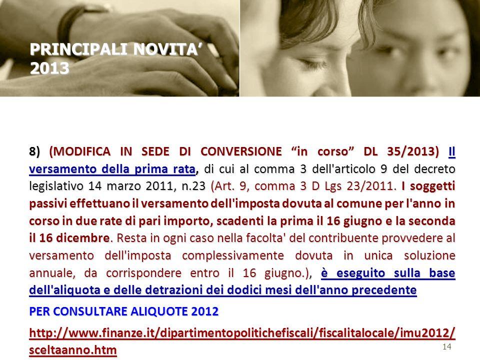 8) (MODIFICA IN SEDE DI CONVERSIONE in corso DL 35/2013) Il versamento della prima rata, di cui al comma 3 dell'articolo 9 del decreto legislativo 14