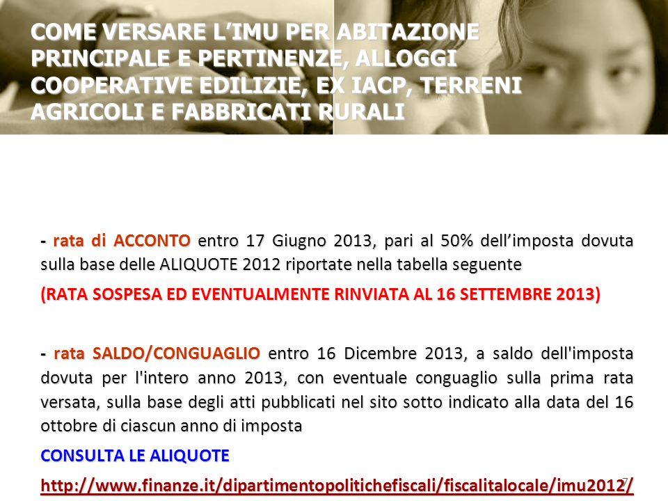 - rata di ACCONTO entro 17 Giugno 2013, pari al 50% dellimposta dovuta sulla base delle ALIQUOTE 2012 riportate nella tabella seguente (RATA SOSPESA E