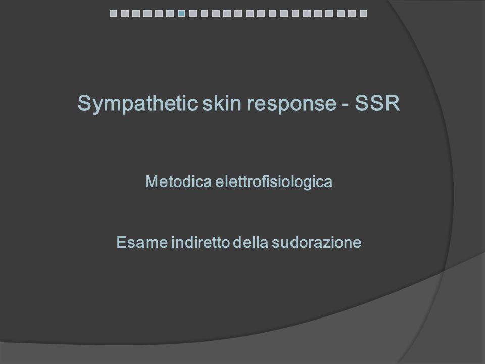 Sympathetic skin response - SSR Metodica elettrofisiologica Esame indiretto della sudorazione