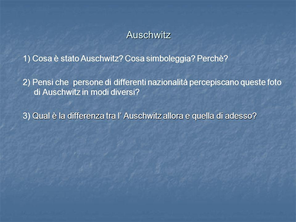 Auschwitz 1) Cosa è stato Auschwitz. Cosa simboleggia.