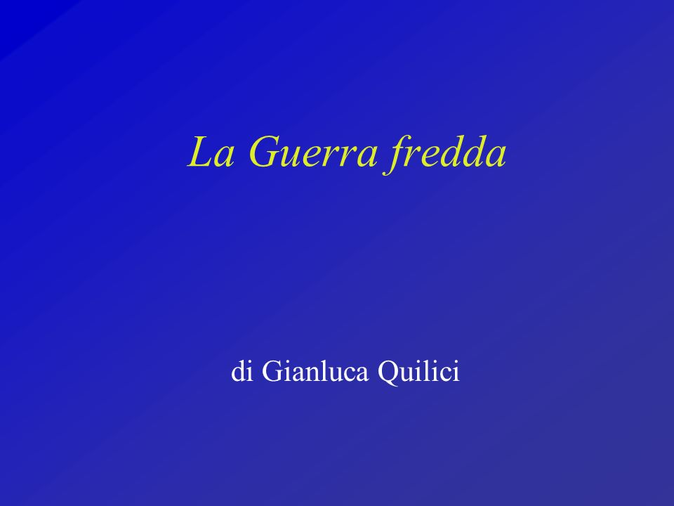 La Guerra fredda di Gianluca Quilici