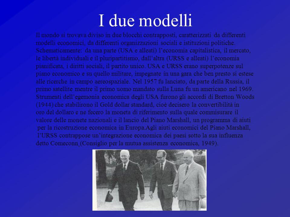 I due modelli Il mondo si trovava diviso in due blocchi contrapposti, caratterizzati da differenti modelli economici, da differenti organizzazioni soc