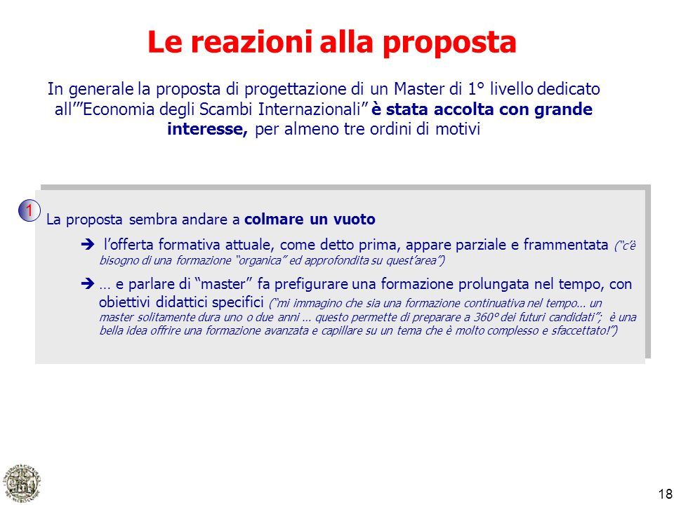 18 Le reazioni alla proposta In generale la proposta di progettazione di un Master di 1° livello dedicato allEconomia degli Scambi Internazionali è st