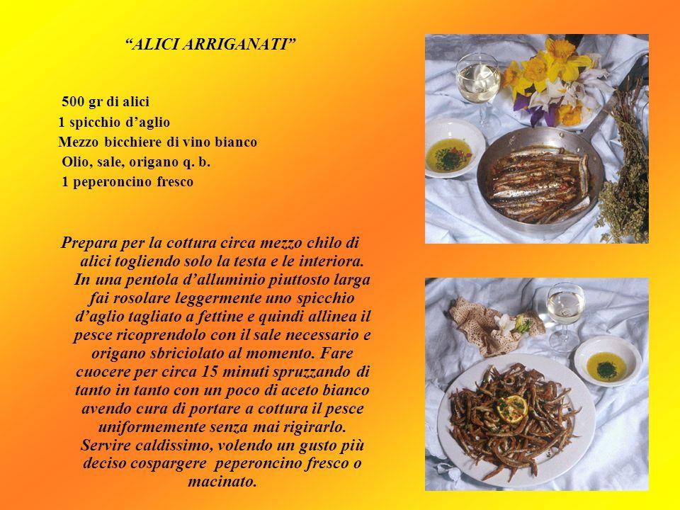 ALICI ARRIGANATI 500 gr di alici 1 spicchio daglio Mezzo bicchiere di vino bianco Olio, sale, origano q. b. 1 peperoncino fresco Prepara per la cottur