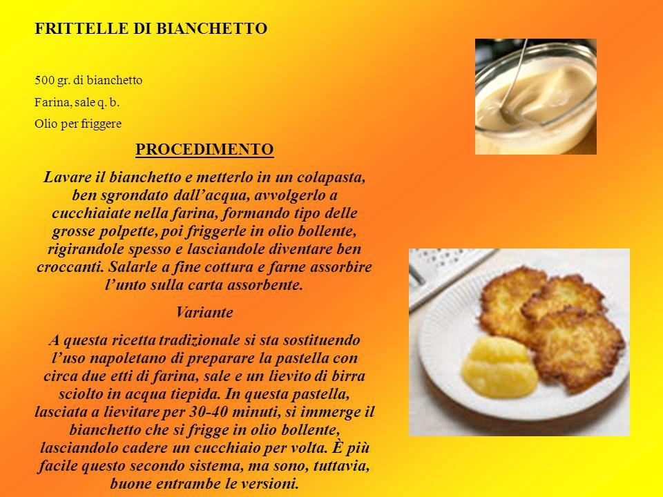 FRITTELLE DI BIANCHETTO 500 gr. di bianchetto Farina, sale q. b. Olio per friggere PROCEDIMENTO Lavare il bianchetto e metterlo in un colapasta, ben s