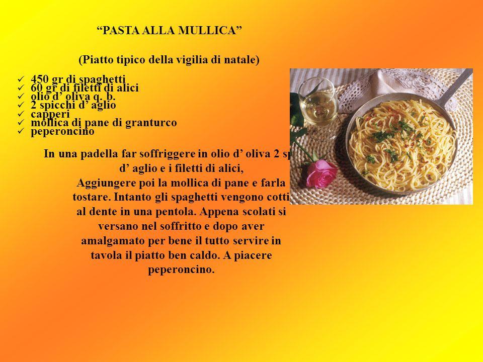 PASTA ALLA MULLICA (Piatto tipico della vigilia di natale) 450 gr di spaghetti 60 gr di filetti di alici olio d oliva q. b. 2 spicchi d aglio capperi