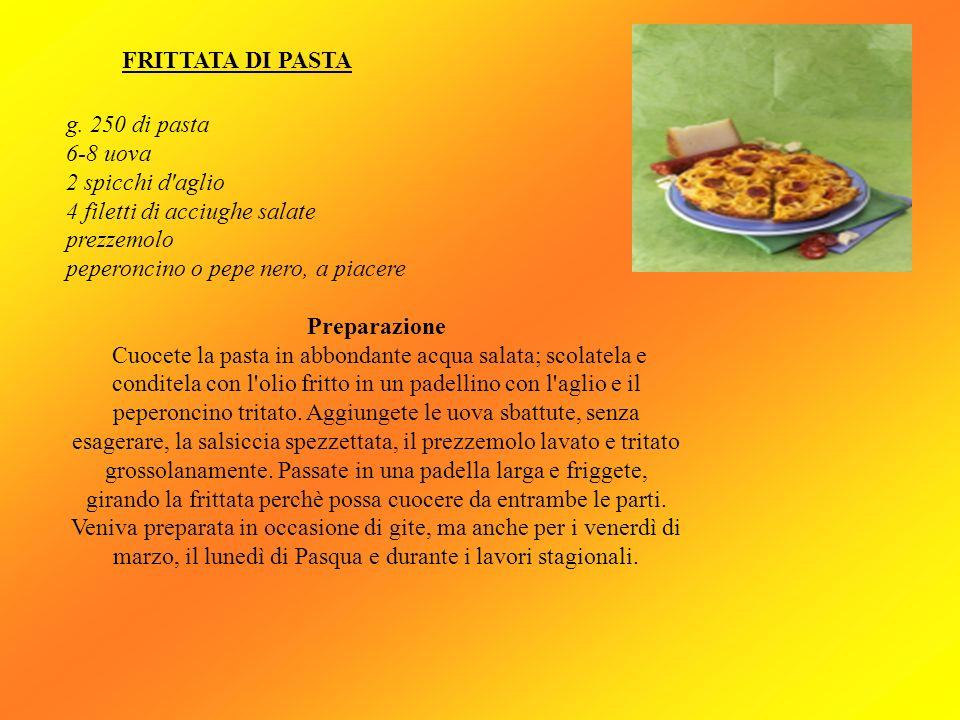FRITTATA DI PASTA g. 250 di pasta 6-8 uova 2 spicchi d'aglio 4 filetti di acciughe salate prezzemolo peperoncino o pepe nero, a piacere Preparazione C