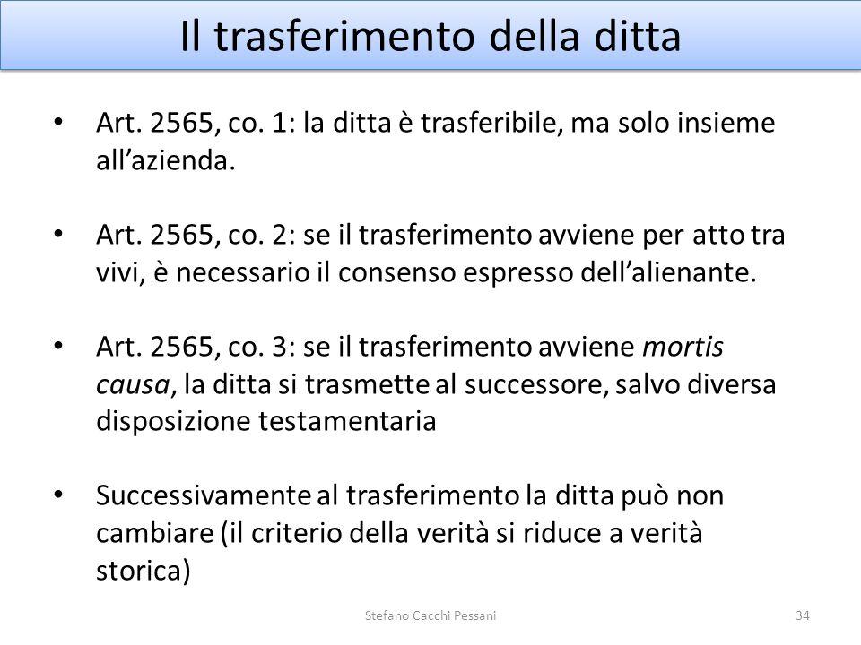 34 Il trasferimento della ditta Art. 2565, co. 1: la ditta è trasferibile, ma solo insieme allazienda. Art. 2565, co. 2: se il trasferimento avviene p