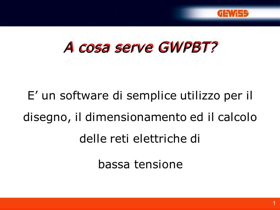 1 E un software di semplice utilizzo per il disegno, il dimensionamento ed il calcolo delle reti elettriche di bassa tensione A cosa serve GWPBT?
