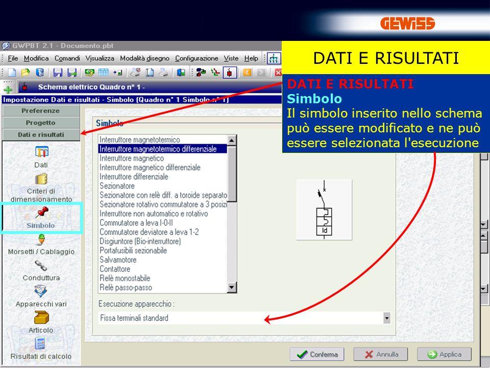 42 DATI E RISULTATI Simbolo Il simbolo inserito nello schema può essere modificato e ne può essere selezionata l'esecuzione DATI E RISULTATI