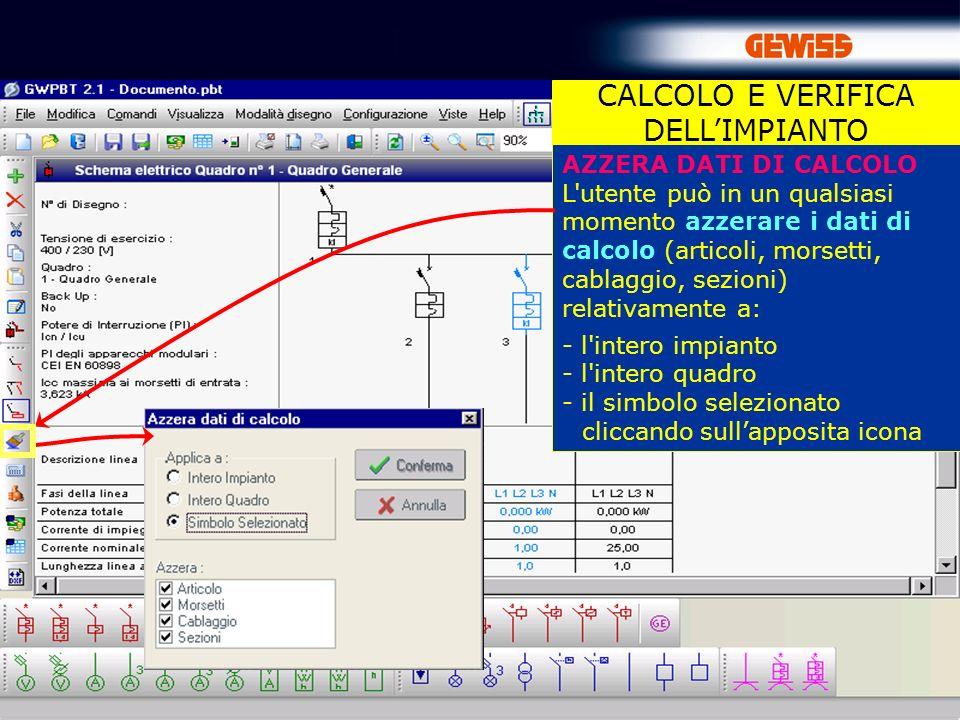 72 AZZERA DATI DI CALCOLO L'utente può in un qualsiasi momento azzerare i dati di calcolo (articoli, morsetti, cablaggio, sezioni) relativamente a: -