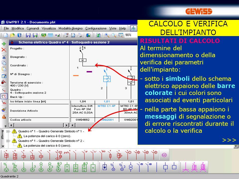73 CALCOLO E VERIFICA DELLIMPIANTO RISULTATI DI CALCOLO Al termine del dimensionamento o della verifica dei parametri dell'impianto: - sotto i simboli