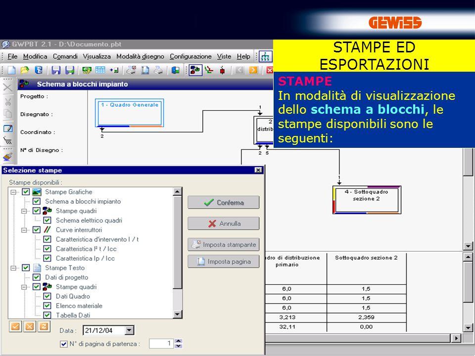 82 STAMPE In modalità di visualizzazione dello schema a blocchi, le stampe disponibili sono le seguenti: STAMPE ED ESPORTAZIONI
