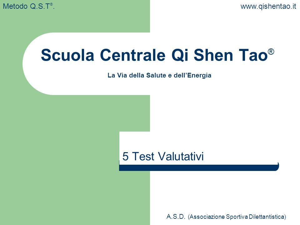 5 Test Valutativi A.S.D. (Associazione Sportiva Dilettantistica) www.qishentao.itMetodo Q.S.T ®. Scuola Centrale Qi Shen Tao ® La Via della Salute e d