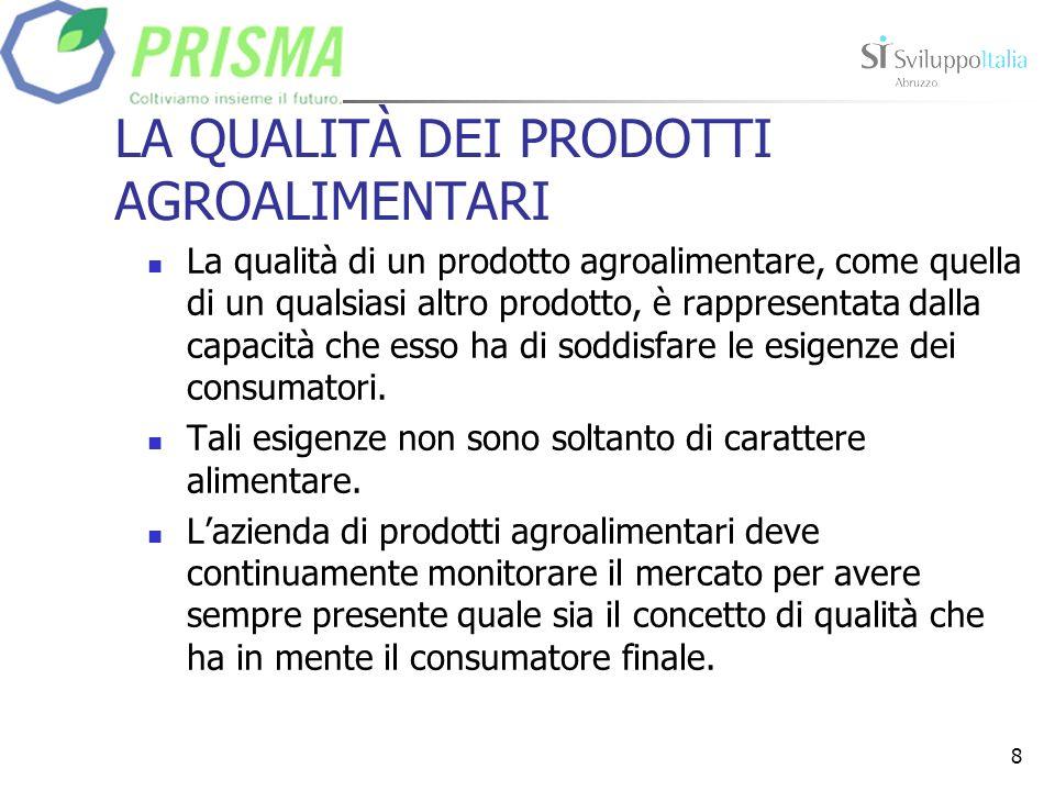 8 LA QUALITÀ DEI PRODOTTI AGROALIMENTARI La qualità di un prodotto agroalimentare, come quella di un qualsiasi altro prodotto, è rappresentata dalla capacità che esso ha di soddisfare le esigenze dei consumatori.