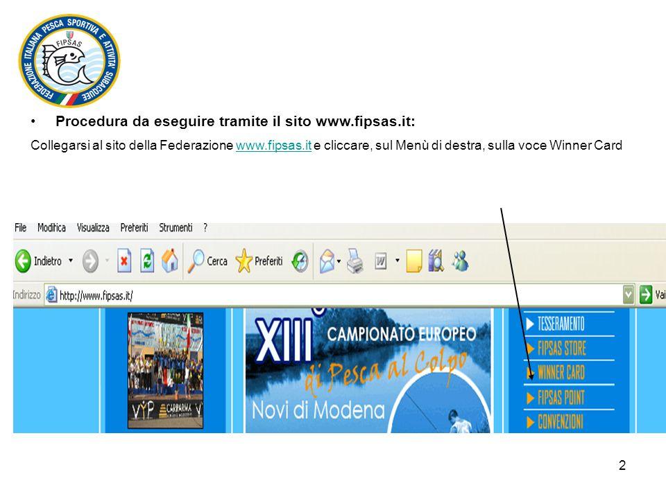 2 Procedura da eseguire tramite il sito www.fipsas.it: Collegarsi al sito della Federazione www.fipsas.it e cliccare, sul Menù di destra, sulla voce Winner Cardwww.fipsas.it