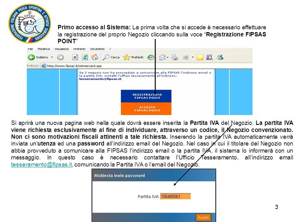 3 Primo accesso al Sistema: La prima volta che si accede è necessario effettuare la registrazione del proprio Negozio cliccando sulla voce Registrazione FIPSAS POINT Si aprirà una nuova pagina web nella quale dovrà essere inserita la Partita IVA del Negozio.