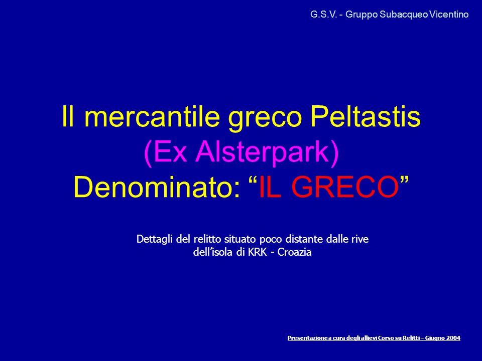 Il mercantile greco Peltastis (Ex Alsterpark) Denominato: IL GRECO Dettagli del relitto situato poco distante dalle rive dellisola di KRK - Croazia G.S.V.