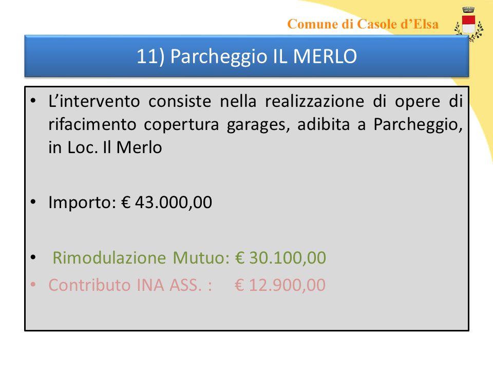 11) Parcheggio IL MERLO Lintervento consiste nella realizzazione di opere di rifacimento copertura garages, adibita a Parcheggio, in Loc.
